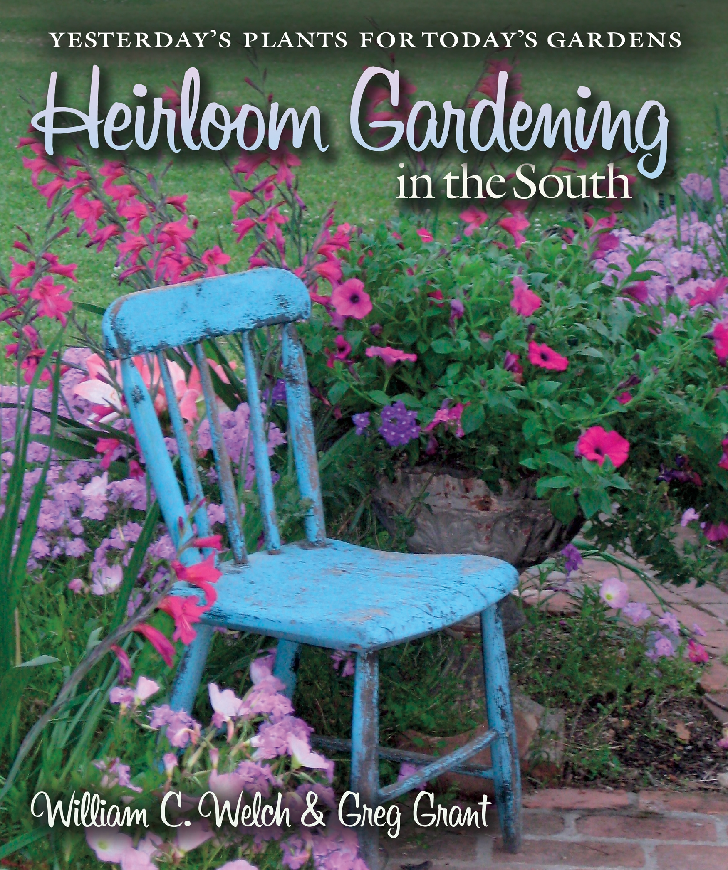Heirloom Gardening In The South U2013 Yesterdayu0027s Plants For Todayu0027s Gardens